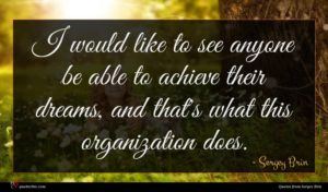 Sergey Brin quote : I would like to ...