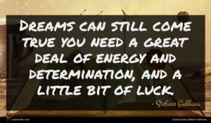 Stefano Gabbana quote : Dreams can still come ...