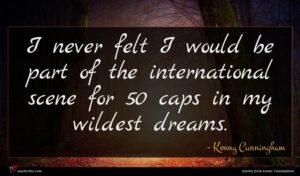Kenny Cunningham quote : I never felt I ...