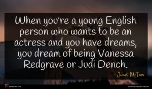 Janet McTeer quote : When you're a young ...