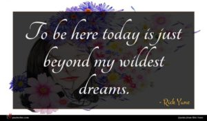 Rick Yune quote : To be here today ...