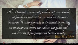 Mario Díaz-Balart quote : The Hispanic community values ...