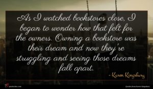 Karen Kingsbury quote : As I watched bookstores ...