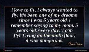 Elena Anaya quote : I love to fly ...