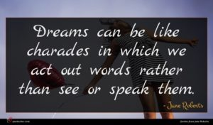 Jane Roberts quote : Dreams can be like ...