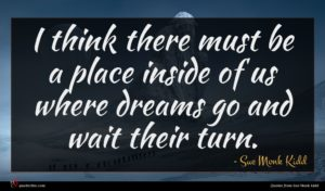 Sue Monk Kidd quote : I think there must ...