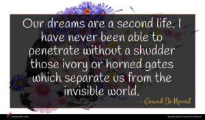 Gerard De Nerval quote : Our dreams are a ...