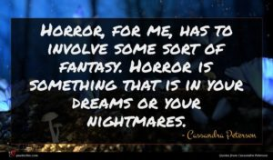 Cassandra Peterson quote : Horror for me has ...