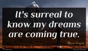 Mario Vazquez quote : It's surreal to know ...