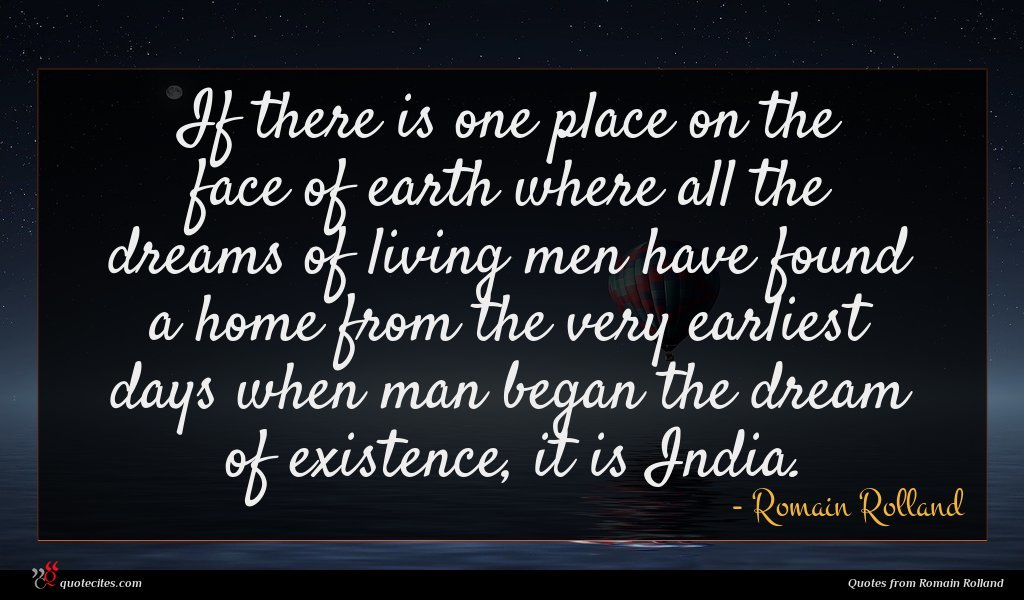 If there is one place on the face of earth where all the dreams of living men have found a home from the very earliest days when man began the dream of existence, it is India.