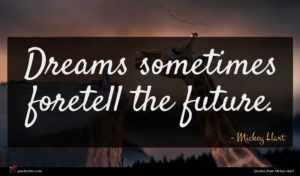 Mickey Hart quote : Dreams sometimes foretell the ...