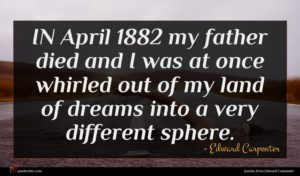 Edward Carpenter quote : IN April my father ...