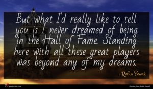 Robin Yount quote : But what I'd really ...