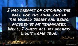 Robin Yount quote : I had dreams of ...