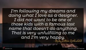 Nicky Hilton Rothschild quote : I'm following my dreams ...