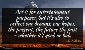Amber Valletta quote : Art is for entertainment ...