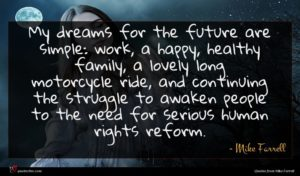 Mike Farrell quote : My dreams for the ...