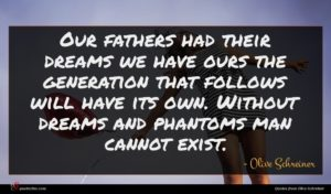 Olive Schreiner quote : Our fathers had their ...