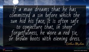 Arthur Machen quote : If a man dreams ...