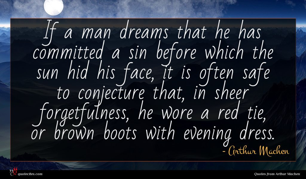 If a man dreams that he has committed a sin before which the sun hid his face, it is often safe to conjecture that, in sheer forgetfulness, he wore a red tie, or brown boots with evening dress.