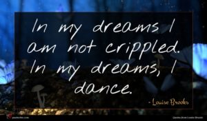 Louise Brooks quote : In my dreams I ...