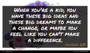AnnaSophia Robb quote : When you're a kid ...