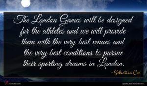 Sebastian Coe quote : The London Games will ...