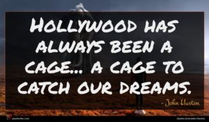 John Huston quote : Hollywood has always been ...