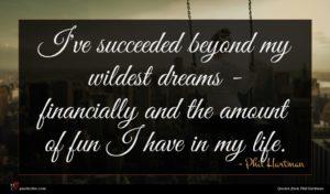 Phil Hartman quote : I've succeeded beyond my ...