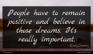 Kirsty Coventry quote : People have to remain ...