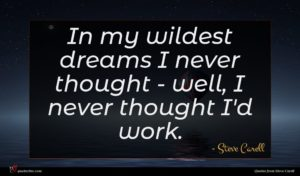 Steve Carell quote : In my wildest dreams ...