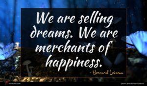 Bernard Loiseau quote : We are selling dreams ...