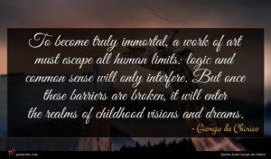 Giorgio de Chirico quote : To become truly immortal ...