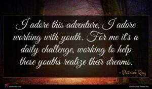Patrick Roy quote : I adore this adventure ...