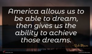 Rick Mears quote : America allows us to ...