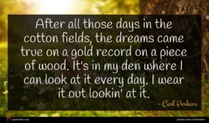 Carl Perkins quote : After all those days ...