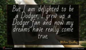 Milton Bradley quote : But I am delighted ...