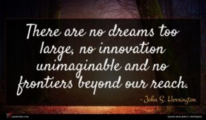 John S. Herrington quote : There are no dreams ...