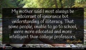 Maya Angelou quote : My mother said I ...