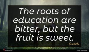 Aristotle quote : The roots of education ...