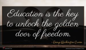 George Washington Carver quote : Education is the key ...