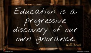 Will Durant quote : Education is a progressive ...