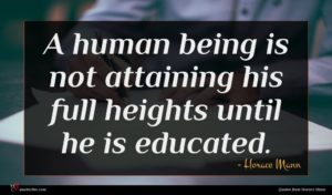 Horace Mann quote : A human being is ...