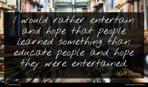 Walt Disney quote : I would rather entertain ...