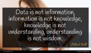Clifford Stoll quote : Data is not information ...