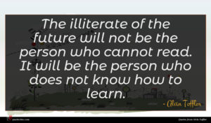 Alvin Toffler quote : The illiterate of the ...