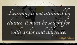 Abigail Adams quote : Learning is not attained ...