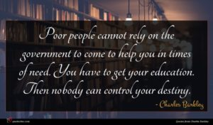 Charles Barkley quote : Poor people cannot rely ...