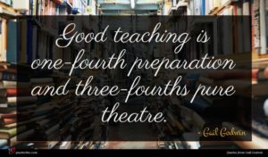 Gail Godwin quote : Good teaching is one-fourth ...