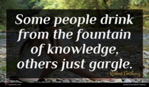Robert Anthony quote : Some people drink from ...